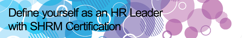 Define yourself as an HR Leader with SHRM Certification banner with blue and purple bubbles